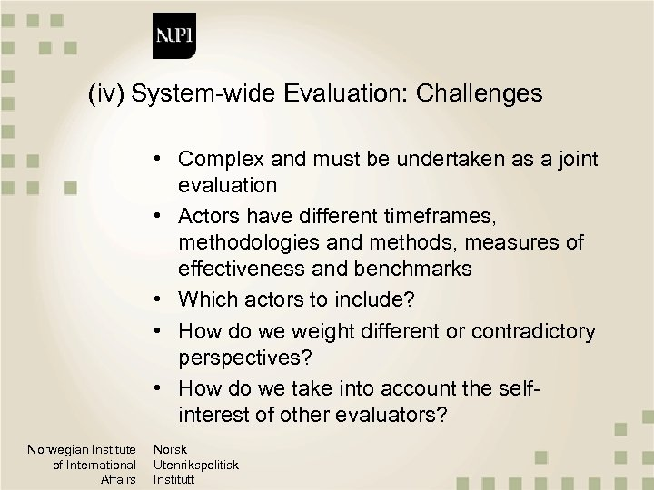 (iv) System-wide Evaluation: Challenges • Complex and must be undertaken as a joint evaluation