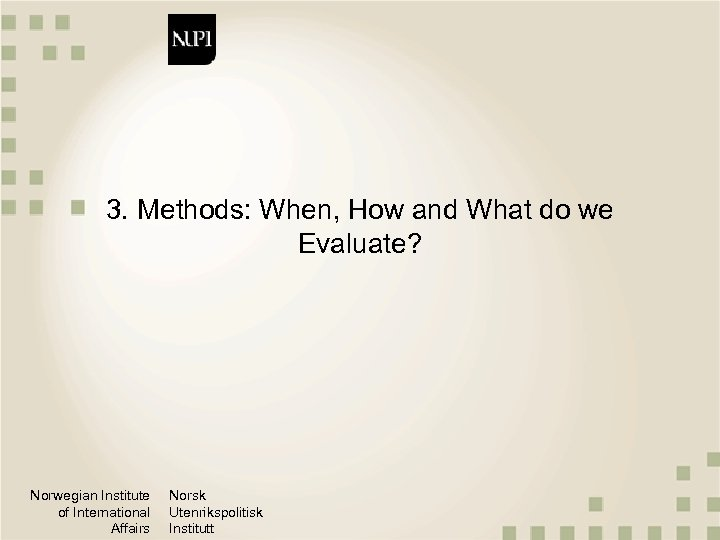 3. Methods: When, How and What do we Evaluate? Norwegian Institute of International Affairs