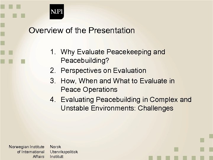 Overview of the Presentation 1. Why Evaluate Peacekeeping and Peacebuilding? 2. Perspectives on Evaluation