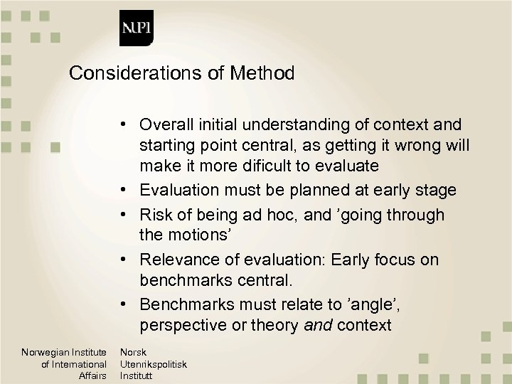 Considerations of Method • Overall initial understanding of context and starting point central, as