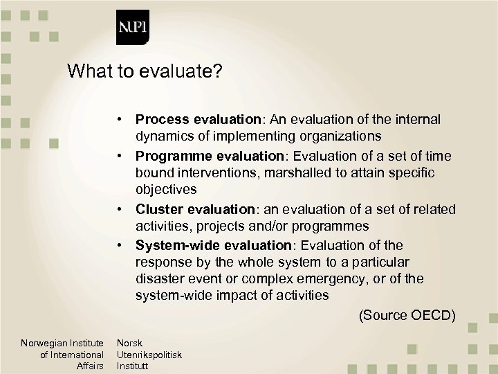 What to evaluate? • Process evaluation: An evaluation of the internal dynamics of implementing