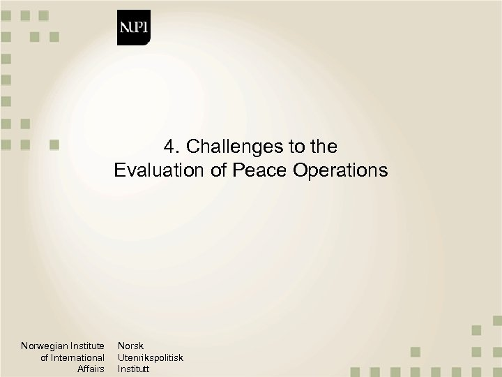 4. Challenges to the Evaluation of Peace Operations Norwegian Institute of International Affairs Norsk