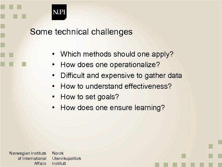 Some technical challenges • • • Norwegian Institute of International Affairs Which methods should