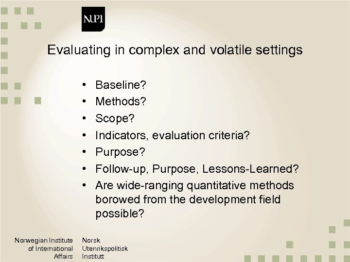 Evaluating in complex and volatile settings • • Norwegian Institute of International Affairs Baseline?