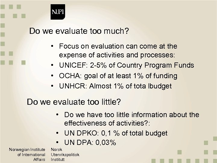 Do we evaluate too much? • Focus on evaluation can come at the expense