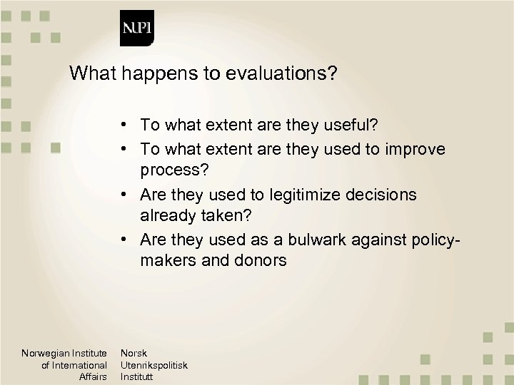 What happens to evaluations? • To what extent are they useful? • To what