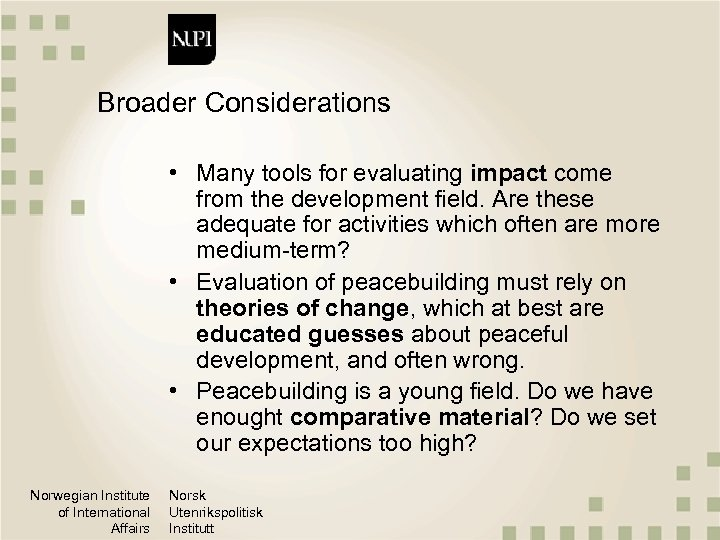 Broader Considerations • Many tools for evaluating impact come from the development field. Are