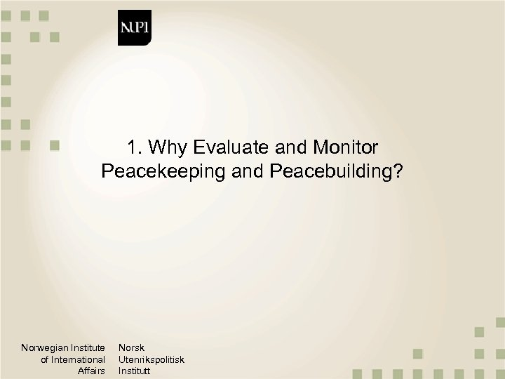 1. Why Evaluate and Monitor Peacekeeping and Peacebuilding? Norwegian Institute of International Affairs Norsk