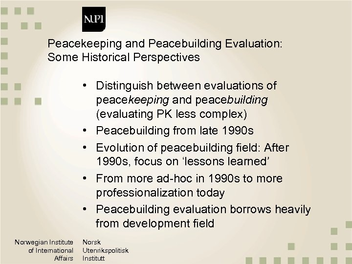Peacekeeping and Peacebuilding Evaluation: Some Historical Perspectives • Distinguish between evaluations of peacekeeping and