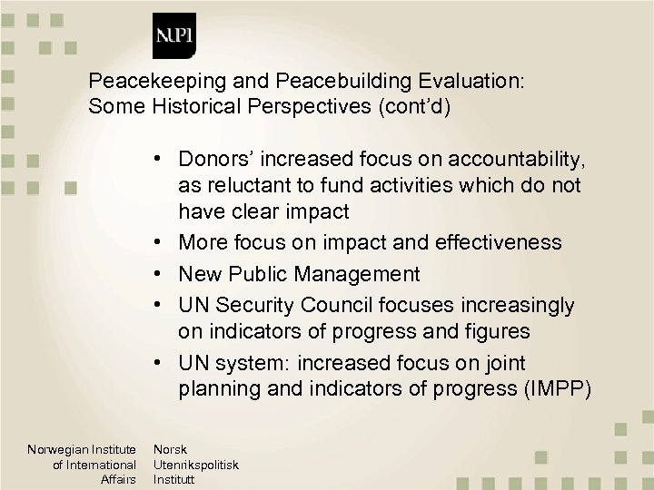 Peacekeeping and Peacebuilding Evaluation: Some Historical Perspectives (cont'd) • Donors' increased focus on accountability,