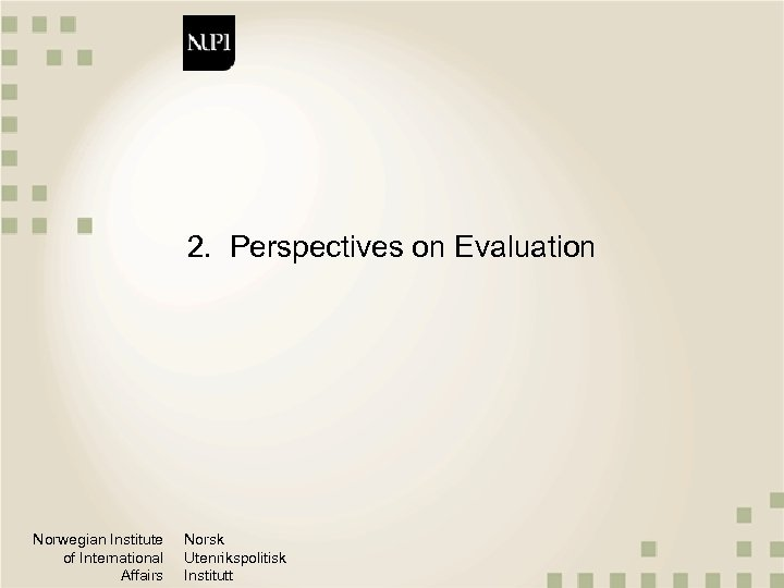 2. Perspectives on Evaluation Norwegian Institute of International Affairs Norsk Utenrikspolitisk Institutt