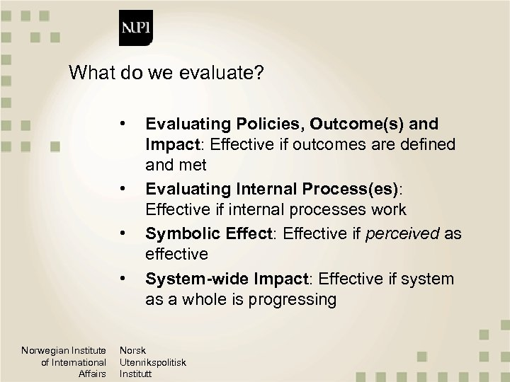 What do we evaluate? • • Norwegian Institute of International Affairs Evaluating Policies, Outcome(s)
