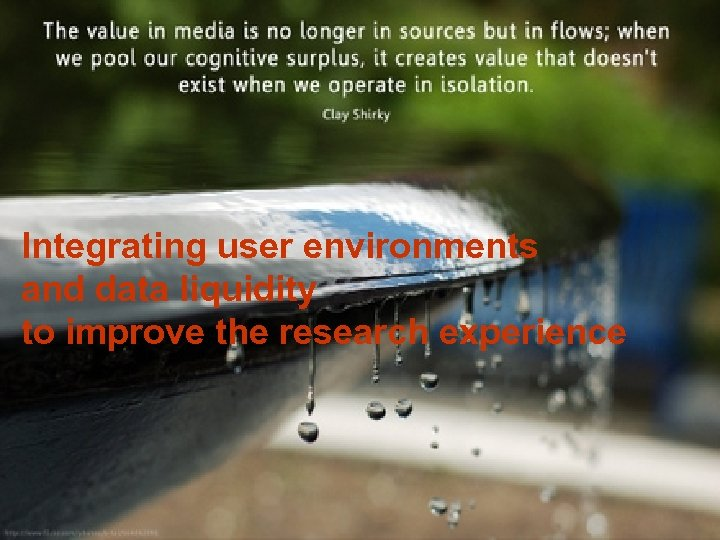 Integrating user environments and data liquidity to improve the research experience 1