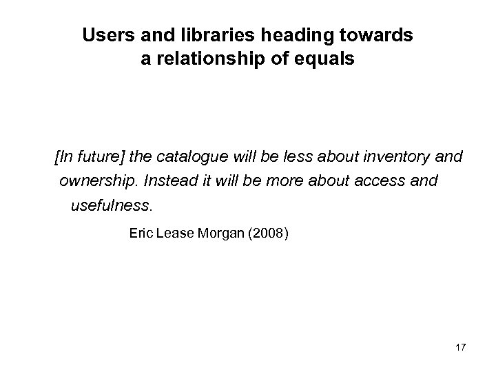 Users and libraries heading towards a relationship of equals [In future] the catalogue will