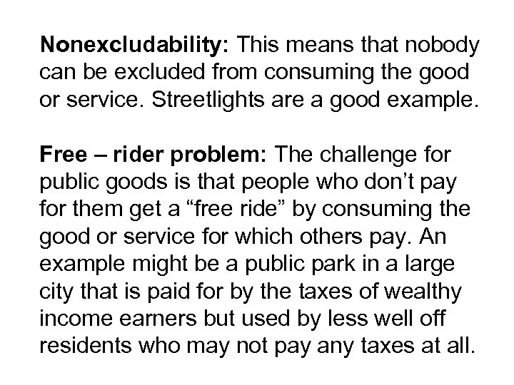 Nonexcludability: This means that nobody can be excluded from consuming the good or service.