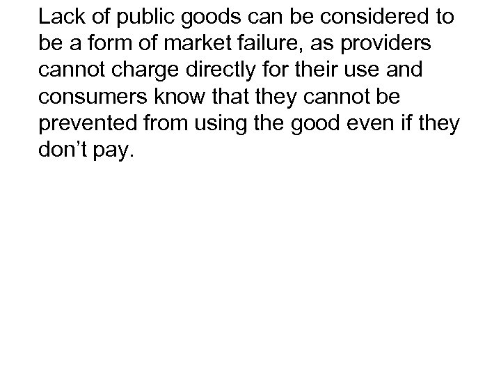 Lack of public goods can be considered to be a form of market failure,