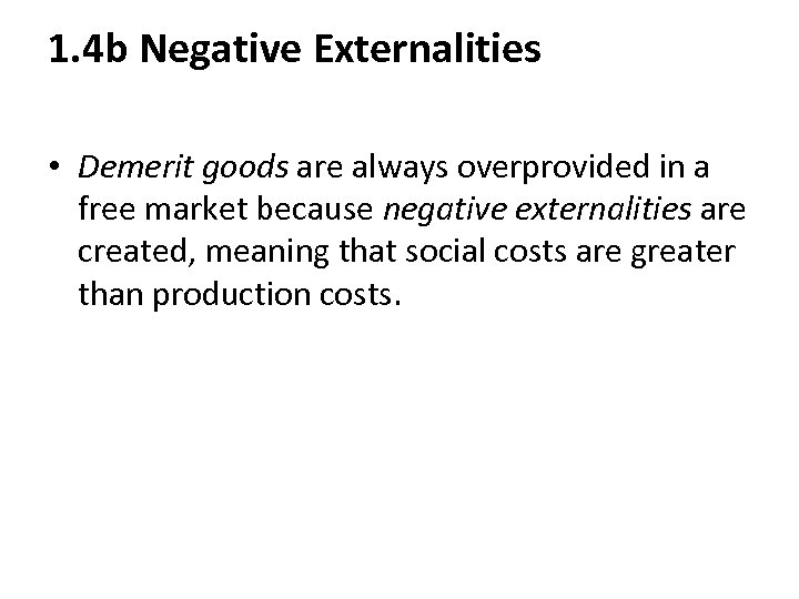 1. 4 b Negative Externalities • Demerit goods are always overprovided in a free