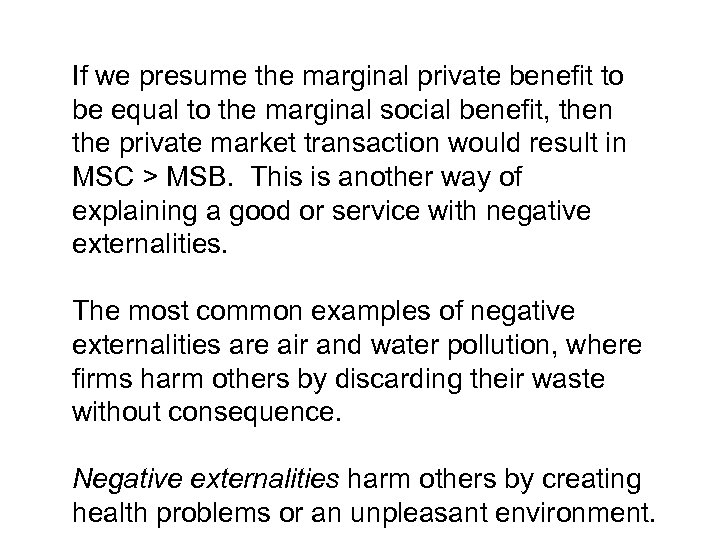 If we presume the marginal private benefit to be equal to the marginal social