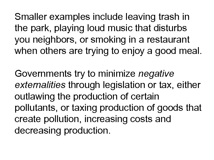 Smaller examples include leaving trash in the park, playing loud music that disturbs you