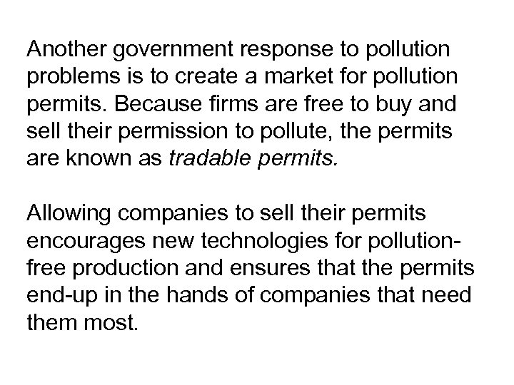 Another government response to pollution problems is to create a market for pollution permits.