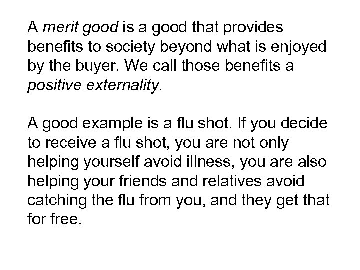 A merit good is a good that provides benefits to society beyond what is