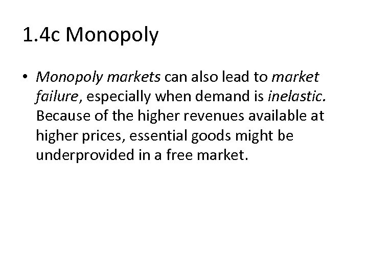 1. 4 c Monopoly • Monopoly markets can also lead to market failure, especially