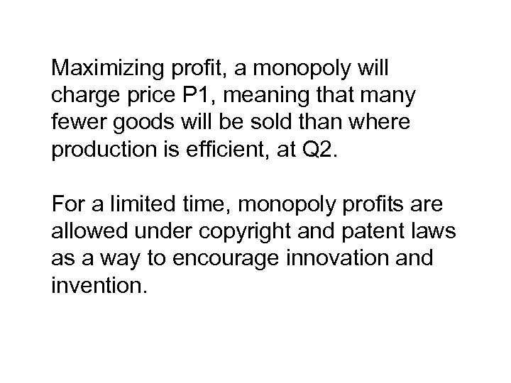 Maximizing profit, a monopoly will charge price P 1, meaning that many fewer goods