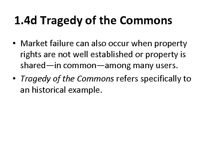 1. 4 d Tragedy of the Commons • Market failure can also occur when