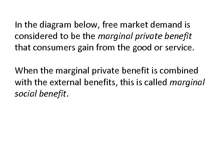 In the diagram below, free market demand is considered to be the marginal private