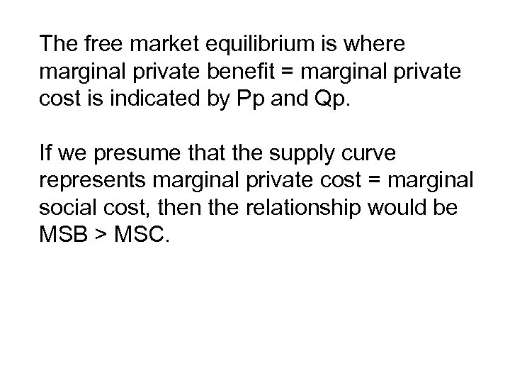 The free market equilibrium is where marginal private benefit = marginal private cost is