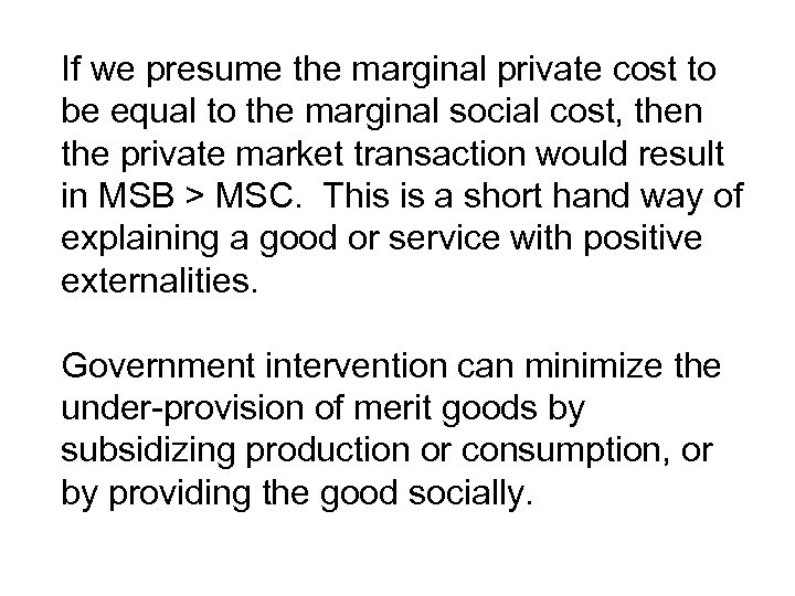 If we presume the marginal private cost to be equal to the marginal social