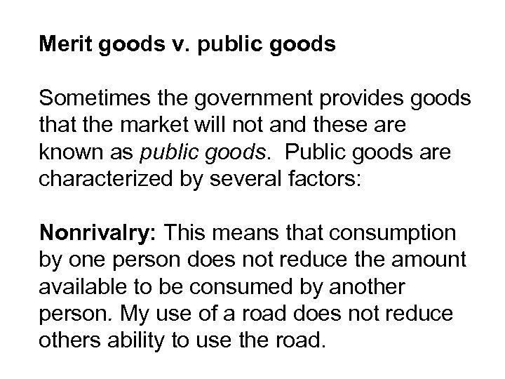 Merit goods v. public goods Sometimes the government provides goods that the market will