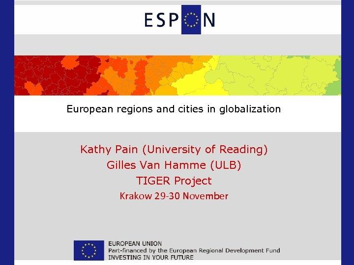 European regions and cities in globalization Kathy Pain (University of Reading) Gilles Van Hamme