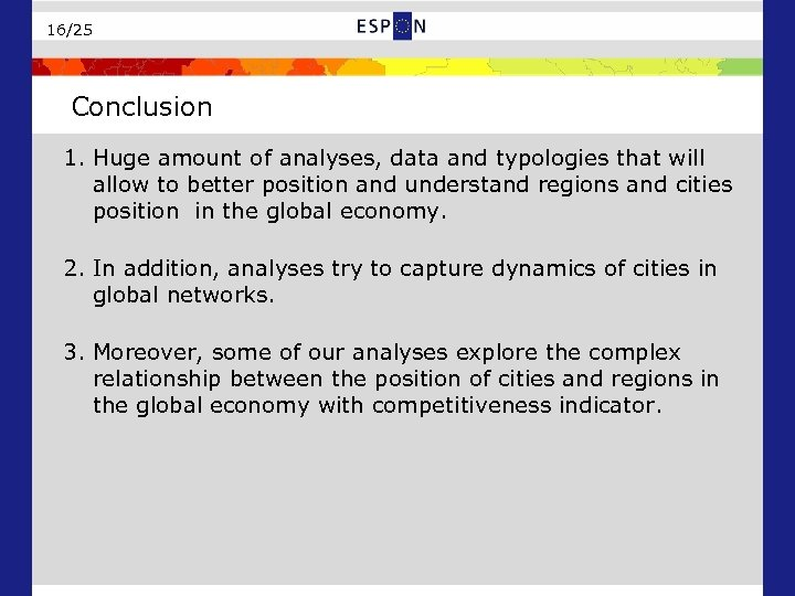 16/25 Conclusion 1. Huge amount of analyses, data and typologies that will allow to