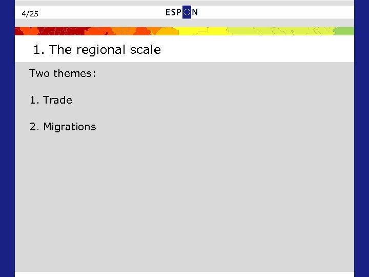 4/25 1. The regional scale Two themes: 1. Trade 2. Migrations