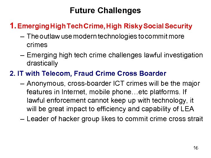 Future Challenges 1. Emerging High Tech Crime, High Risky Social Security – The outlaw