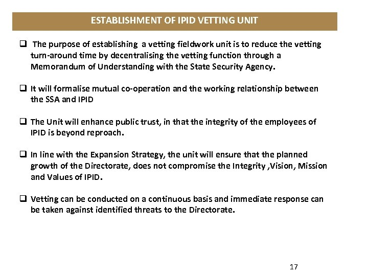 ESTABLISHMENT OF IPID VETTING UNIT q The purpose of establishing a vetting fieldwork unit