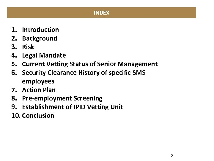 INDEX 1. 2. 3. 4. 5. 6. Introduction Background Risk Legal Mandate Current Vetting