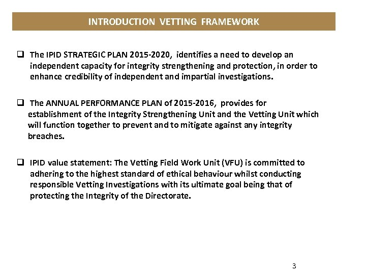 INTRODUCTION VETTING FRAMEWORK q The IPID STRATEGIC PLAN 2015 -2020, identifies a need to