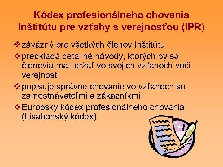 Kódex profesionálneho chovania Inštitútu pre vzťahy s verejnosťou (IPR) v záväzný pre všetkých členov