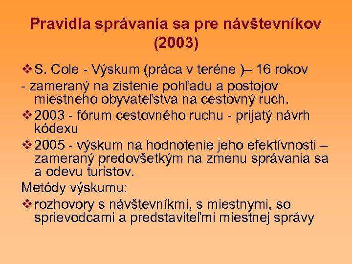 Pravidla správania sa pre návštevníkov (2003) v S. Cole - Výskum (práca v teréne