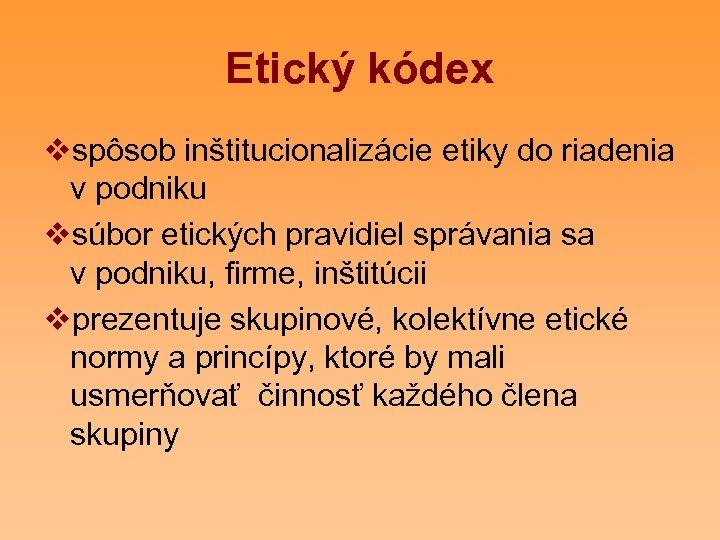 Etický kódex vspôsob inštitucionalizácie etiky do riadenia v podniku vsúbor etických pravidiel správania sa