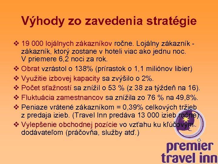 Výhody zo zavedenia stratégie v 19 000 lojálnych zákazníkov ročne. Lojálny zákazník - 19
