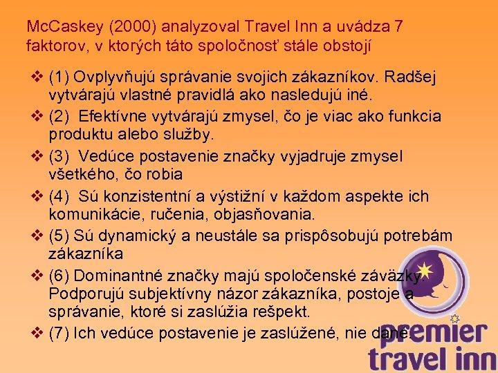 Mc. Caskey (2000) analyzoval Travel Inn a uvádza 7 faktorov, v ktorých táto spoločnosť