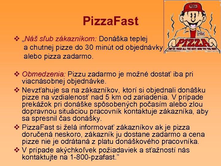 """Pizza. Fast v """"Náš sľub zákazníkom: Donáška teplej zákazníkom: a chutnej pizze do 30"""