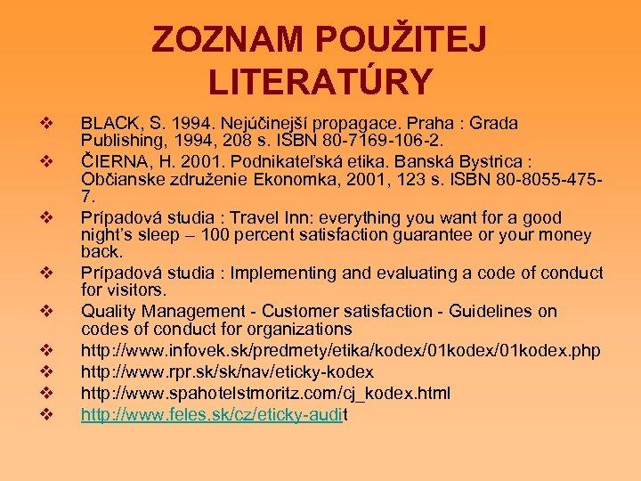 ZOZNAM POUŽITEJ LITERATÚRY v v v v v BLACK, S. 1994. Nejúčinejší propagace. Praha