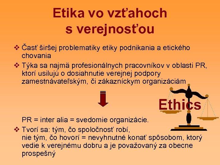 Etika vo vzťahoch s verejnosťou v Časť širšej problematiky etiky podnikania a etického chovania