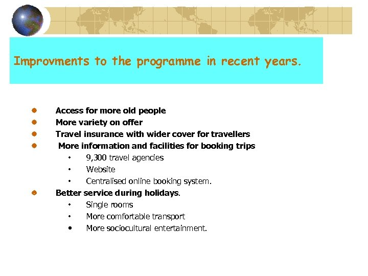 Improvments to the programme in recent years. Access for more old people More variety