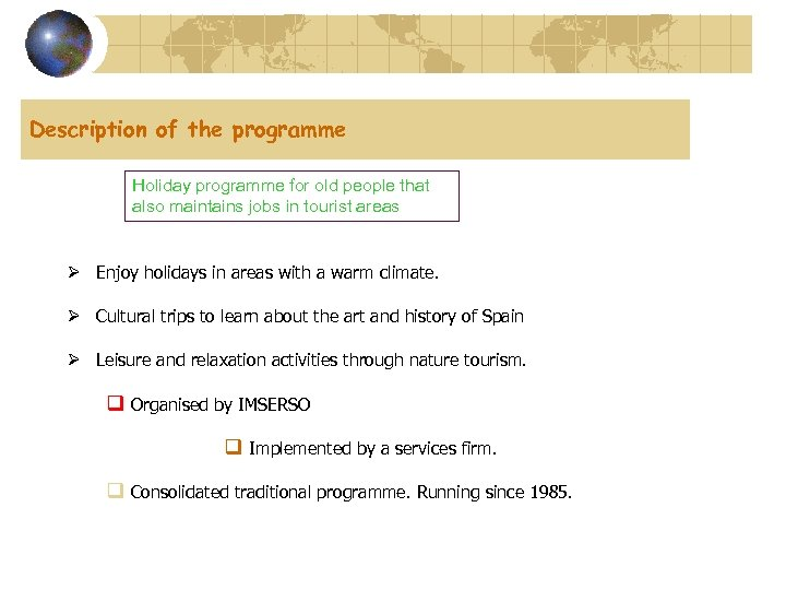 Description of the programme Holiday programme for old people that also maintains jobs in