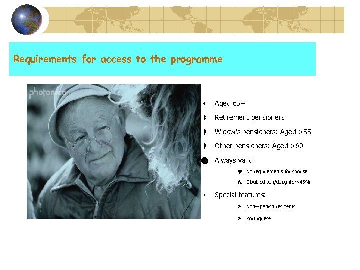 Requirements for access to the programme 3 Aged 65+ Retirement pensioners Widow's pensioners: Aged